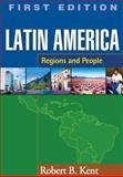 Latin America : Regions and People, Kent, Robert B., 1572309091