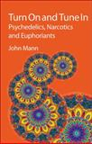 Turn on and Tune In : Psychedelics, Narcotics and Euphoriants, Mann, John, 1847559093