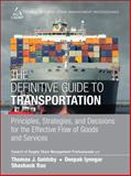 The Definitive Guide to Transportation : Principles, Strategies, and Decisions for the Effective Flow of Goods and Services, CSCMP Staff and Goldsby, Thomas J., 0133449092