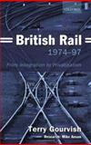 British Rail, 1974-97 : From Integration to Privatisation, Gourvish, T. R., 0199269092