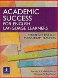 Academic Success for English Language Learners : Strategies for K-12 Mainstream Teachers, Richard-Amato, Patricia A. and Snow, Marguerite Ann, 0131899104