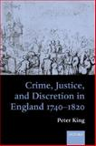 Crime, Justice, and Discretion in England, 1740-1820, King, Peter, 0198229100