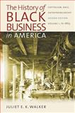 The History of Black Business in America: Capitalism, Race, Entrepreneurship : Volume 1, To 1865, Walker, Juliet E. K., 0807859109
