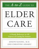 The A-to-Z Guide to Elder Care, Kandel, Joseph and Adamec, Christine, 0816079102