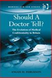 Should a Doctor Tell? : The Development of the Law on Medical Confidentiality in Britain, Ferguson, Angus, 0754699102