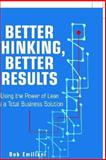 Better Thinking, Better Results : Using the Power of Lean As a Total Business Solution, Emiliani, Bob, 0972259104