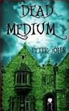 Dead Medium, Peter John, 1481879103
