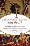 Jesus Have I Loved, but Paul? : A Narrative Approach to the Problem of Pauline Christianity, Kirk, J. R. Daniel, 080103910X