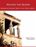 Beating the Reaper : Managing Seismic Risk in the Legal Arena 2013 Edition,, 0991299108