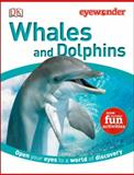 Eye Wonder Whales and Dolphins, Dorling Kindersley Publishing Staff, 1465409106