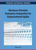 Business-Oriented Enterprise Integration for Organizational Agility, Robin G. Qiu, 1466639105