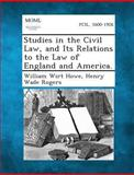 Studies in the Civil Law, and Its Relations to the Law of England and America, William Wirt Howe and Henry Wade Rogers, 128934910X