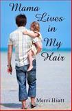 Mama Lives in My Hair, Merri Hiatt, 1477449108