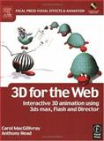 3D for the Web : Interactive 3D Animation Using 3ds Max, Flash and Director, MacGillivray, Carol and Head, Anthony, 0240519108
