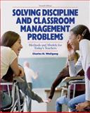 Solving Discipline and Classroom Management Problems : Methods and Models for Today's Teachers, Wolfgang, Charles H., 0470129107