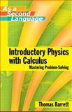 Introductory Physics with Calculus as a Second Language : Mastering Problem-Solving, Barrett, Thomas E., 0471739103