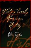 Writing Early American History, Taylor, Alan, 0812219104