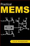 Practical MEMS : Analysis and design of microsystems, MEMS sensors (accelerometers, pressure sensors, gyroscopes), sensor electronics, actuators, RF MEMS, optical MEMS, and microfluidic Systems, Kaajakari, Ville, 0982299109