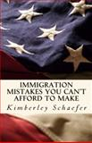 Immigration Mistakes You Can't Afford to Make, Kimberley Schaefer, 0983739102