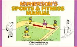 McPherson's Sports and Fitness Manual, John McPherson, 0061009105
