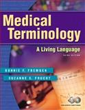 Medical Terminology : A Living Language, Fremgen, Bonnie F. and Frucht, Suzanne S., 0131849107
