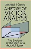 A History of Vector Analysis : The Evolution of the Idea of a Vectorial System, Crowe, Michael J., 0486679101