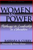 Women in Power : Pathways to Leadership in Education, Curry, Barbara K., 0807739103