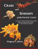Crabs and Shrimps of the Pacific Coast : A Guide to Shallow-Water Decapods from Southeastern Alaska to the Mexican Border, Jensen, Gregory C., 0989839109
