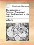 The Princess of Babylon Translated from the French of M de Voltaire, Voltaire, 1170119107