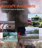 Aircraft Accidents : A Practical Guide for Responders, Gill, Robert and Anderson, Jim, 1401879101