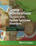 Group Interventions for Children with Autism Spectrum Disorders : A Focus on Social Competency and Social Skills, Cotugno, Albert J., 1843109107