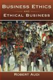 Business Ethics and Ethical Business, Audi, Robert, 0195369106