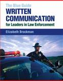 The Blue Guide : Written Communication for Leaders in Law Enforcement, Brockman, Elizabeth, 0205499104