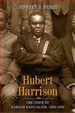 Hubert Harrison : The Voice of Harlem Radicalism, 1883-1918, Perry, Jeffrey B. and Perry, Jeffrey Babcock, 0231139101