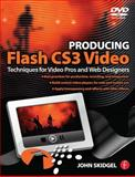 Producing Flash CS3 Video : Techniques for Video Pros and Web Designers, Skidgel, John, 0240809106