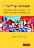 From Widgets to Digits : Employment Regulation for the Changing Workplace, Stone, Katherine V. W., 0521829100