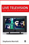 Live Television : Time, Space and the Broadcast Event, Marriott, Stephanie, 0761959106
