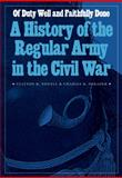 Of Duty Well and Faithfully Done : A History of the Regular Army in the Civil War, Newell, Clayton R. and Shrader, Charles R., 0803219105