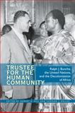 Trustee for the Human Community : Ralph J. Bunche, the United Nations, and the Decolonization of Africa, , 0821419102