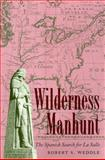 Wilderness Manhunt : The Spanish Search for la Salle, Weddle, Robert S., 0890969108