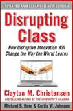Disrupting Class : How Disruptive Innovation Will Change the Way the World Learns, Christensen, Clayton and Johnson, Curtis W., 0071749101