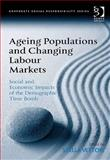 Ageing Populations and Changing Labour Markets : Social and Economic Impacts of the Demographic Time Bomb, Vettori, Stella, 0566089106