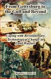 From Gettysburg to the Gulf and Beyond : Coping with Revolutionary Technological Change in Land Warfare, Dunn III, Richard J., 1410219100