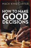 How to Make Good Decisions, Mack King Carter, 1452589100