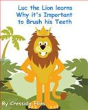 Luc the Lion Learns Why It's Important to Brush His Teeth, Cressida Elias, 1475049102