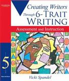 Creating Writers Through 6-Trait Writing : Assessment and Instruction, Spandel, Vicki, 020561910X