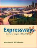 Expressways : Scenarios for Paragraph and Essay Writing, McWhorter, Kathleen T., 0321829107