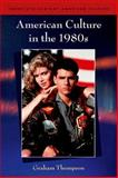 American Culture in The 1980s, Thompson, Graham, 0748619100