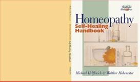Homeopathy Self-Healing Handbook, Michael Helfferich and Walter Hohenester, 080695910X