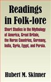 Readings in Folk-lore : Short Studies in the Mythology of America, Great Britain, the Norse Countries, Germany, India, Syria, Egypt, and Persia, Skinner, Hubert, 1410209105